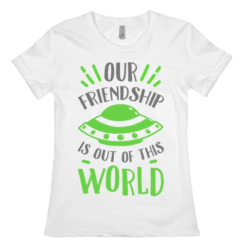 Our Friendship Is out of This World Womens T-Shirt