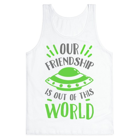 Our Friendship Is out of This World Tank Top