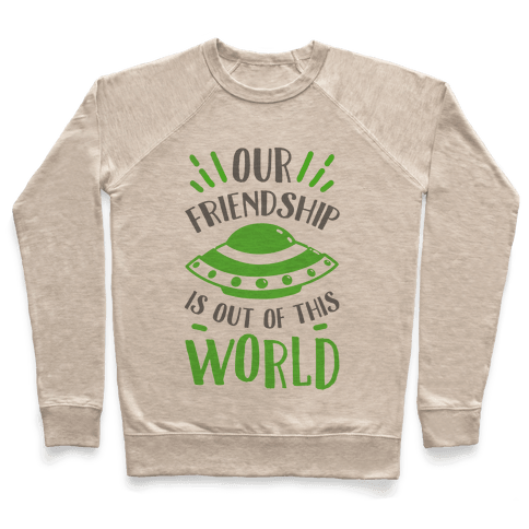 Our Friendship Is out of This World Pullover