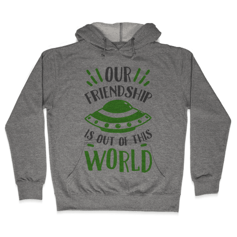 Our Friendship Is out of This World Hooded Sweatshirt