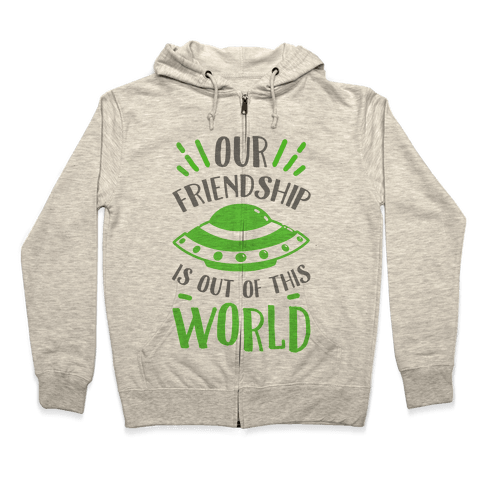 Our Friendship Is out of This World Zip Hoodie