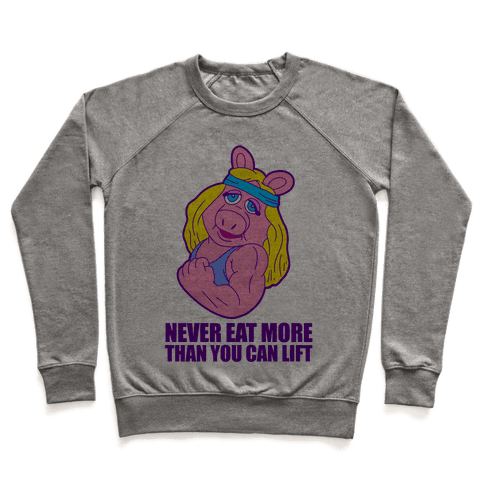 Never Eat More Than You Can Lift Pullover