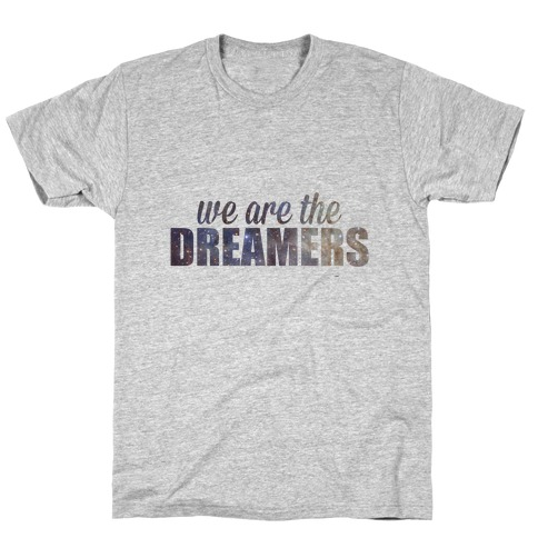 We Are The Dreamers T-Shirt