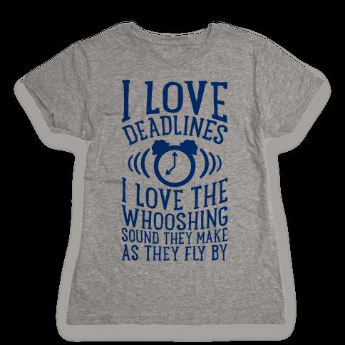 I Love Deadlines Womens T-Shirt
