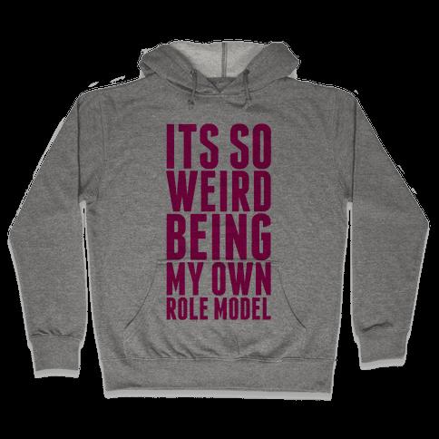 It's So Weird Being My Own Role Model Hooded Sweatshirt