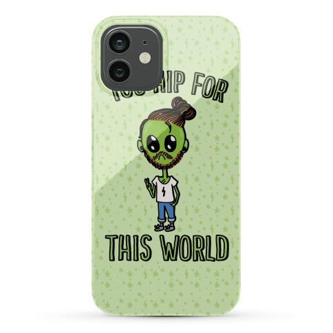 Too Hip For This World Phone Case