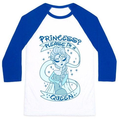 Princess? Please I Am A Queen Baseball Tee