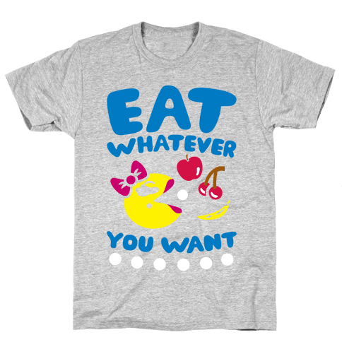 Eat Whatever You Want Mens T-Shirt