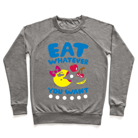 Eat Whatever You Want Pullover