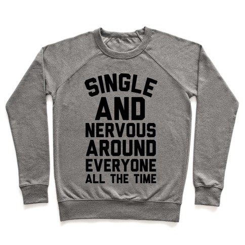 Single And Nervous Around Everyone All The Time Pullover