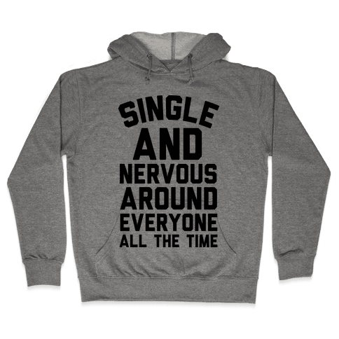 Single And Nervous Around Everyone All The Time Hooded Sweatshirt