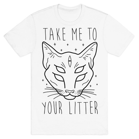 Take Me To Your Litter Mens T-Shirt
