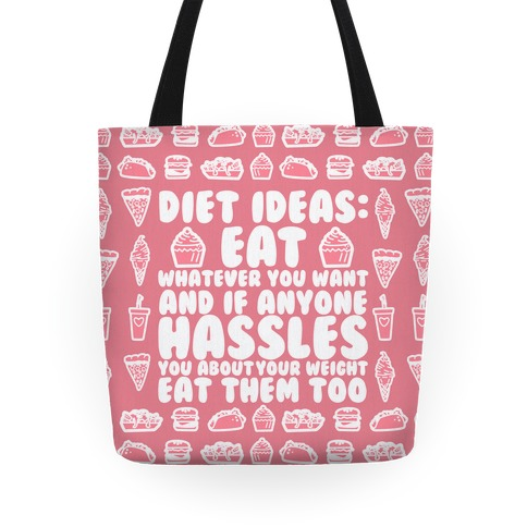 Diet Ideas: Eat Whatever You Want and If Anyone Hassles You About Your Weight Eat Them Too Tote