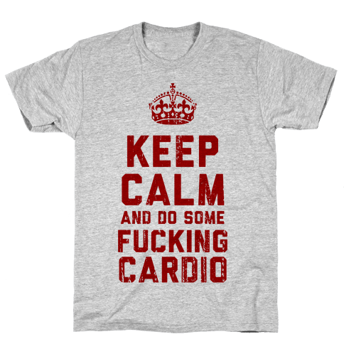 Keep Calm and Do Some F***ing Cardio Mens T-Shirt