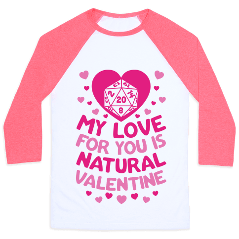 My Love For You Is Natural, Valentine Baseball Tee