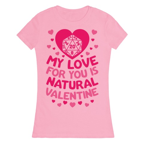 My Love For You Is Natural, Valentine Womens T-Shirt