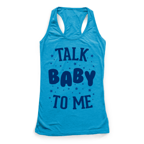 Talk Baby To Me Racerback Tank Top