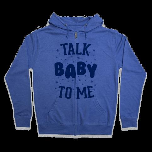 Talk Baby To Me Zip Hoodie