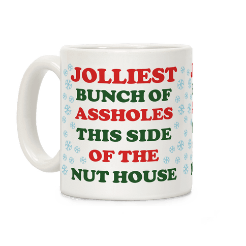 Jolliest Bunch of Assholes This Side of the Nut House Coffee Mug