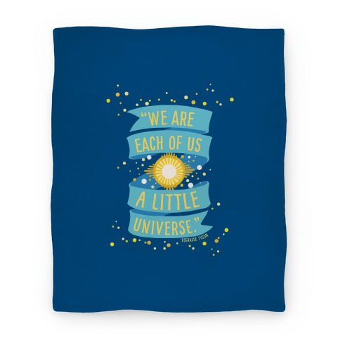We Are Each Of Us A Little Universe Blanket
