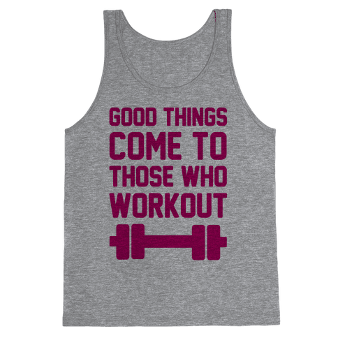 Good Things Come To Those Who Workout Tank Top