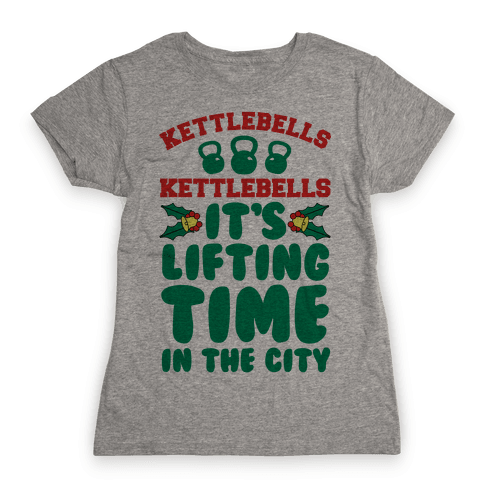 Kettlebells! Kettlebells! It's Lifting Time in the City! Womens T-Shirt