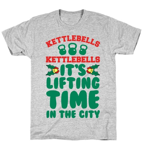 Kettlebells! Kettlebells! It's Lifting Time in the City! T-Shirt