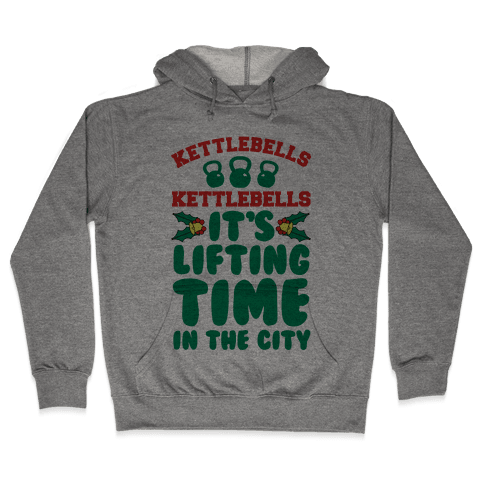 Kettlebells! Kettlebells! It's Lifting Time in the City! Hooded Sweatshirt