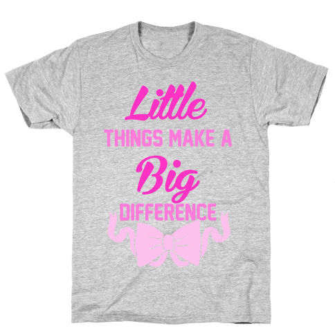Little Things Make A Big Difference Mens T-Shirt