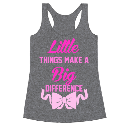Little Things Make A Big Difference Racerback Tank Top