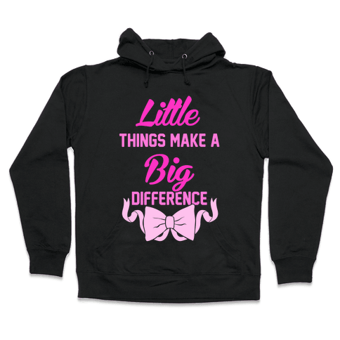 Little Things Make A Big Difference Hooded Sweatshirt