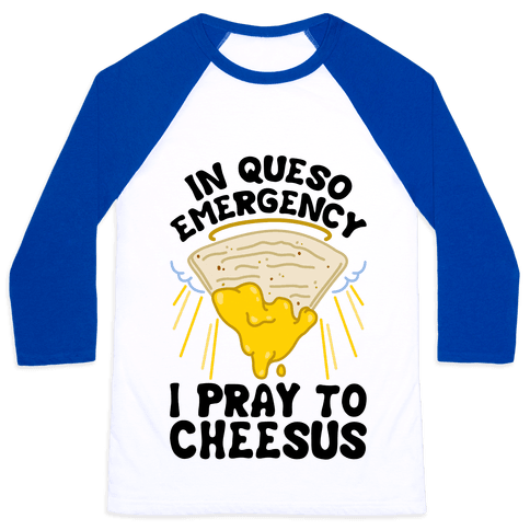 In Queso Emergency I Pray To Cheesus Baseball Tee