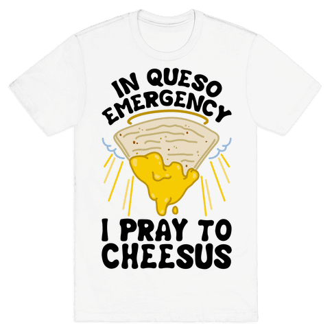In Queso Emergency I Pray To Cheesus Mens T-Shirt