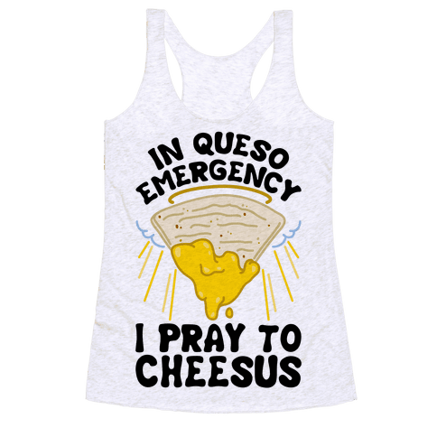 In Queso Emergency I Pray To Cheesus Racerback Tank Top