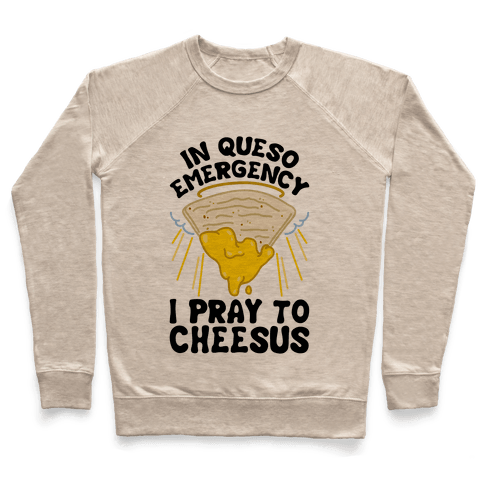 In Queso Emergency I Pray To Cheesus Pullover