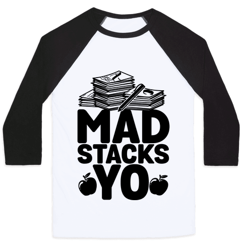 Teachers Have Mad Stacks Yo Baseball Tee