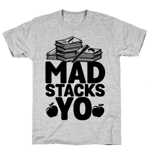 Teachers Have Mad Stacks Yo Mens T-Shirt