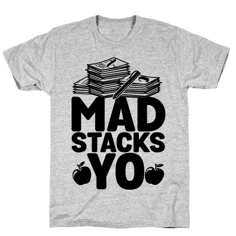 Teachers Have Mad Stacks Yo T-Shirt