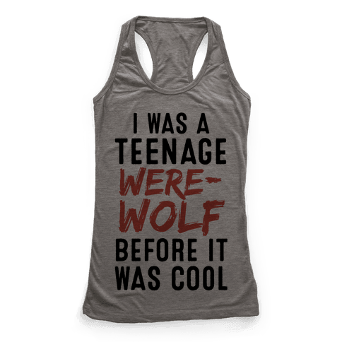 I Was A Teenage Werewolf Before It Was Cool Racerback Tank Top