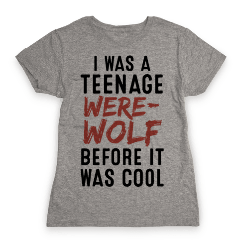 I Was A Teenage Werewolf Before It Was Cool Womens T-Shirt