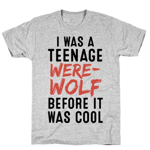 I Was A Teenage Werewolf Before It Was Cool T-Shirt