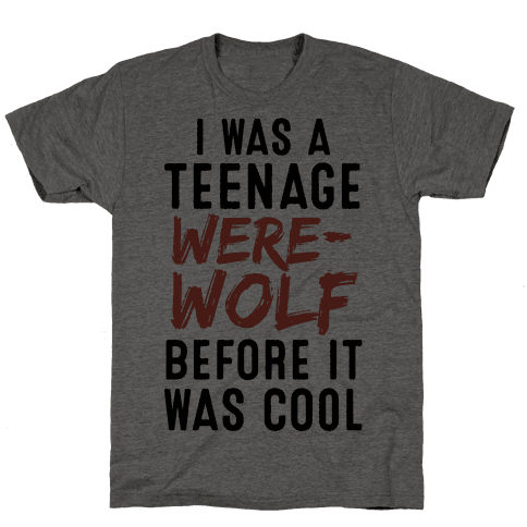I Was A Teenage Werewolf Before It Was Cool Mens T-Shirt