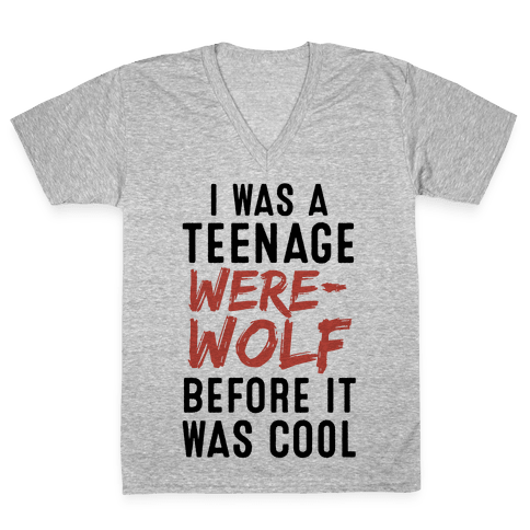 I Was A Teenage Werewolf Before It Was Cool V-Neck Tee Shirt