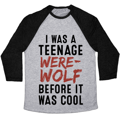 I Was A Teenage Werewolf Before It Was Cool Baseball Tee