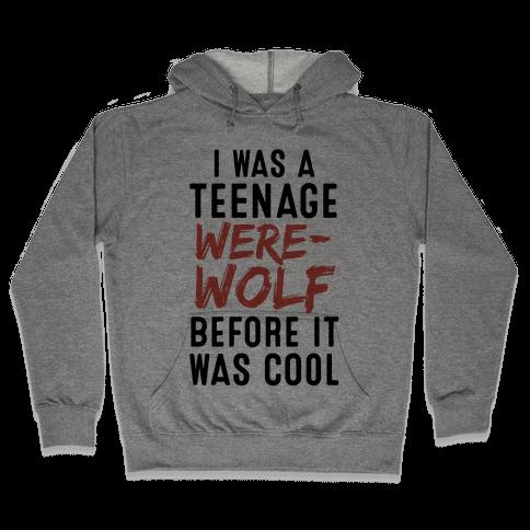 I Was A Teenage Werewolf Before It Was Cool Hooded Sweatshirt