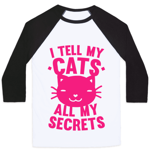 I Tell My Cats All My Secrets (Pink) Baseball Tee
