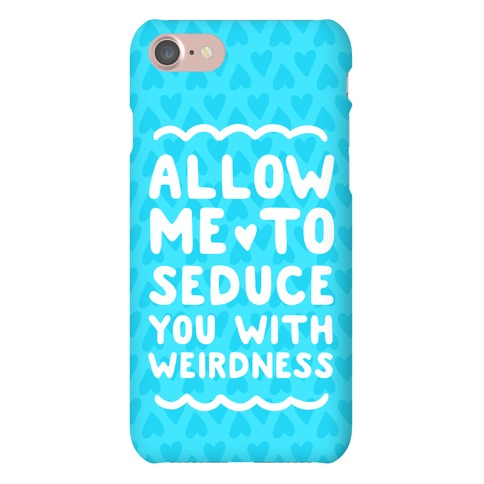 Seduce You With Weirdness Phone Case