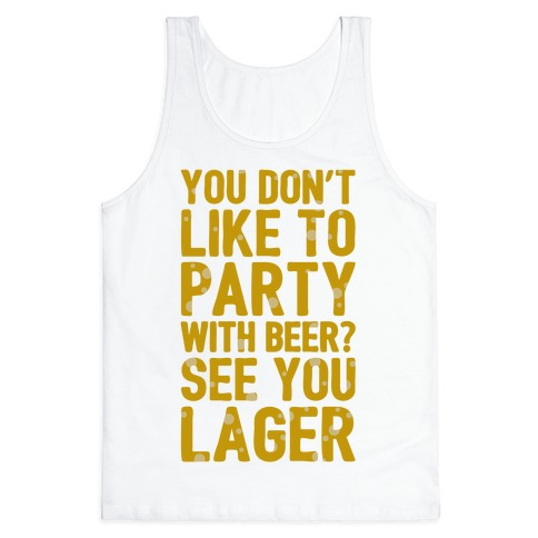 You Don't Like To Party With Beer? Tank Top