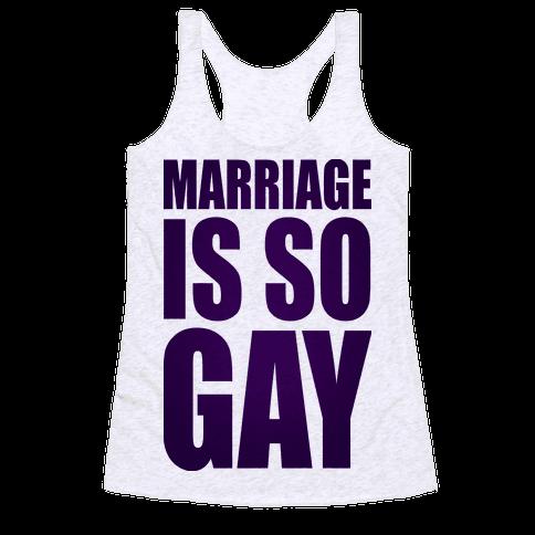 Marriage Is So Gay Racerback Tank Top