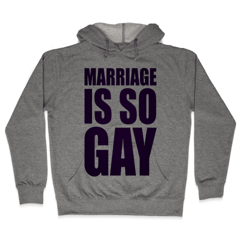 Marriage Is So Gay Hooded Sweatshirt